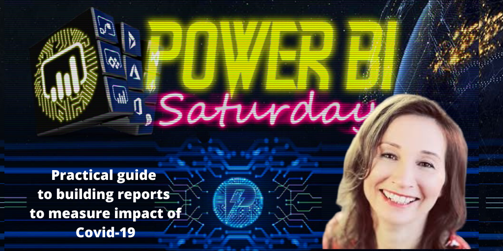 Power BI Saturday COVID19 Edition - Practical guide to building reports to measure the impact of Covid19
