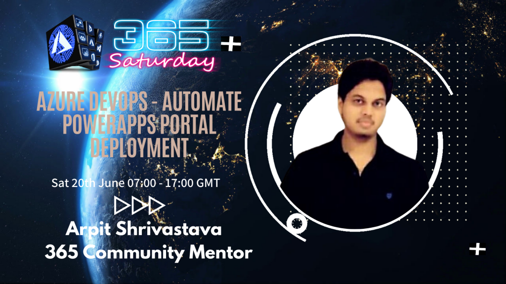 Arpit Automate Power Apps Portal Deployments 365 Saturday