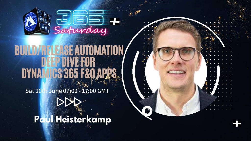 Paul Heisterkamp Build release automation deep dive for Dynamics 365 FinOps