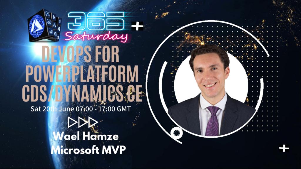 Wael Hamze DevOps for PowerPlatform CDS Dynamics CE 365 Saturday
